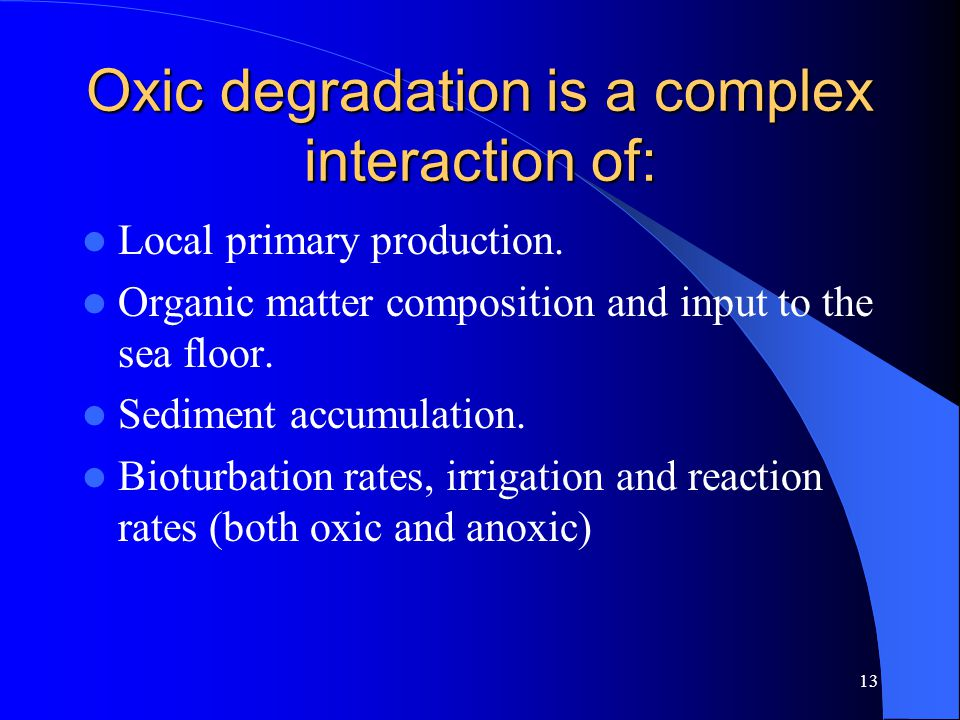 13 Oxic degradation is a complex interaction of: Local primary production.