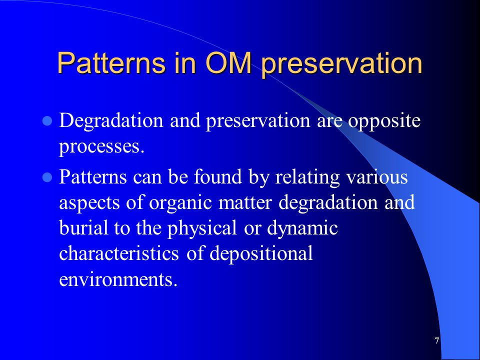 7 Patterns in OM preservation Degradation and preservation are opposite processes.