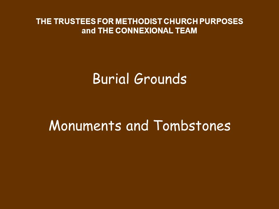 THE TRUSTEES FOR METHODIST CHURCH PURPOSES and THE CONNEXIONAL TEAM Burial Grounds Monuments and Tombstones