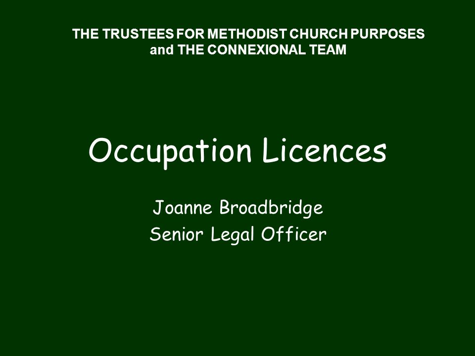 THE TRUSTEES FOR METHODIST CHURCH PURPOSES and THE CONNEXIONAL TEAM Occupation Licences Joanne Broadbridge Senior Legal Officer