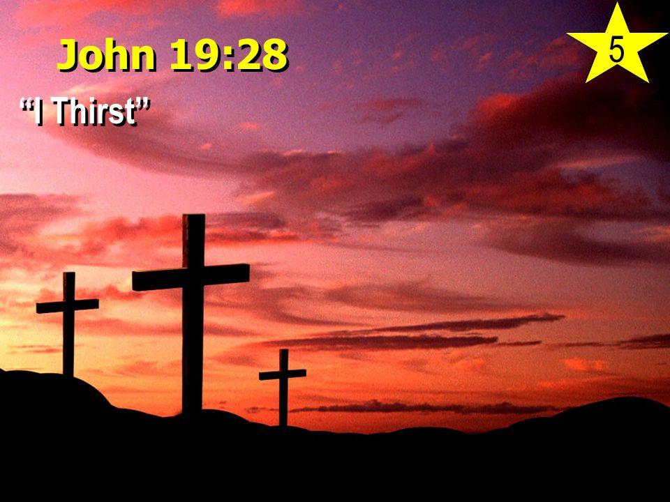 John 19:28 I Thirst 5