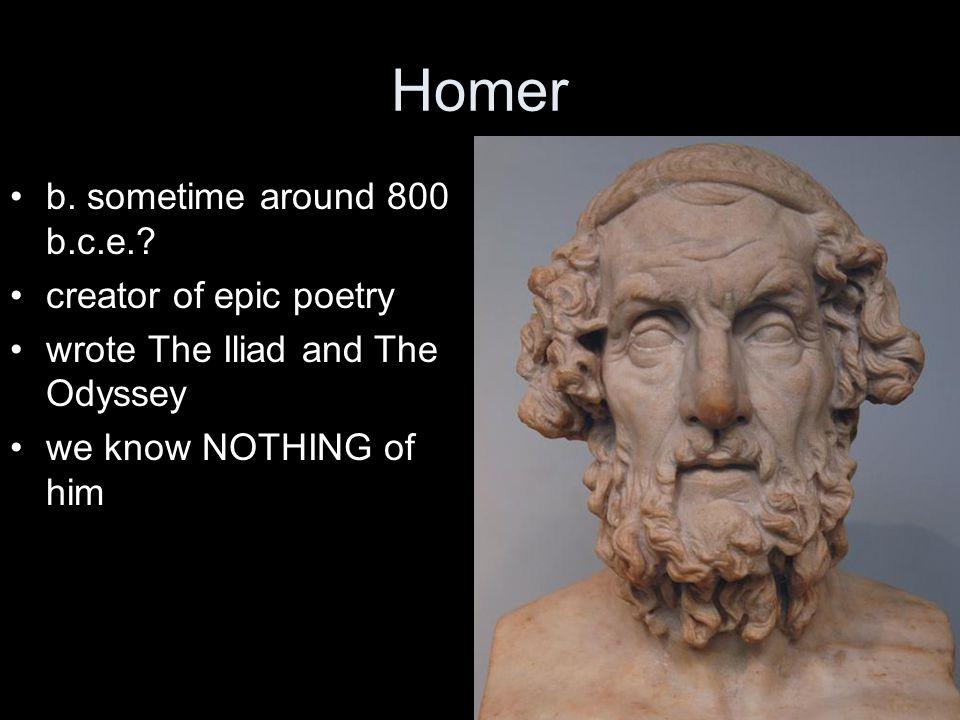 Homer b. sometime around 800 b.c.e..