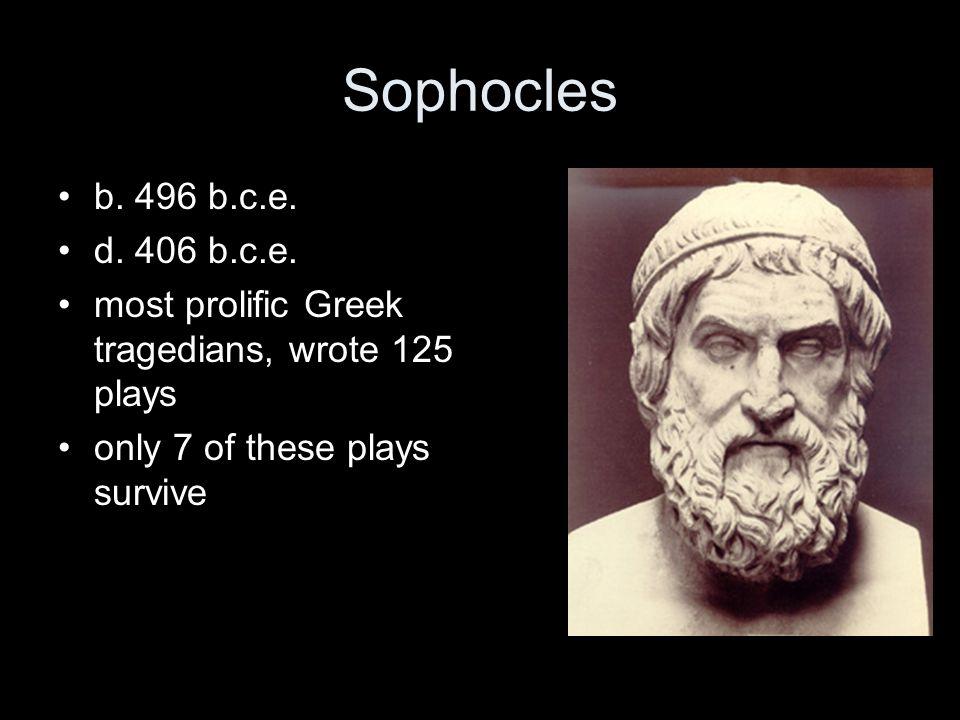 Sophocles b. 496 b.c.e. d. 406 b.c.e.