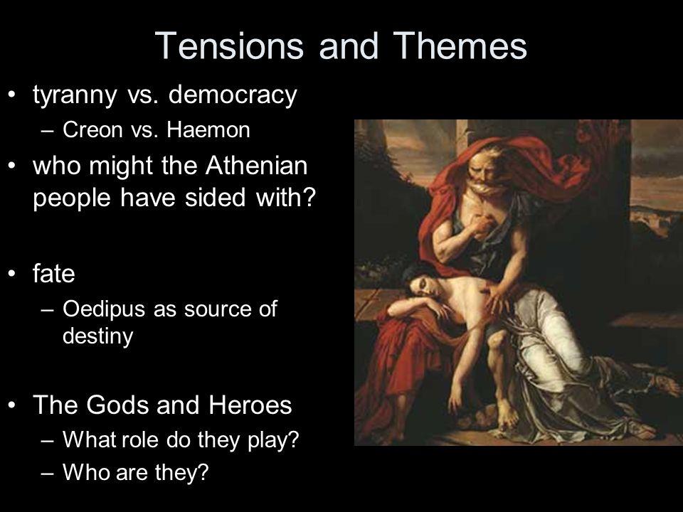 Tensions and Themes tyranny vs. democracy –Creon vs.