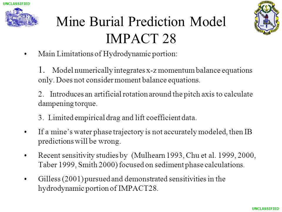 UNCLASSIFIED Mine Burial Prediction Model IMPACT 28 Main Limitations of Hydrodynamic portion: 1.