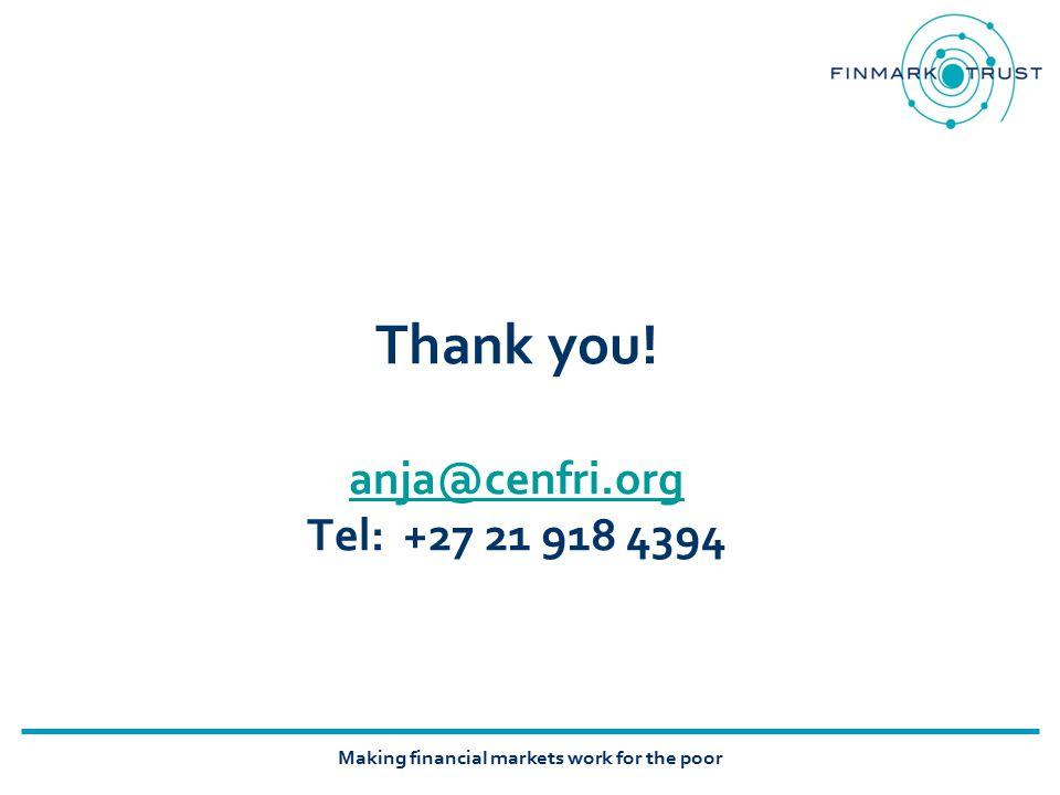 Making financial markets work for the poor Thank you! anja@cenfri.org Tel: +27 21 918 4394 anja@cenfri.org