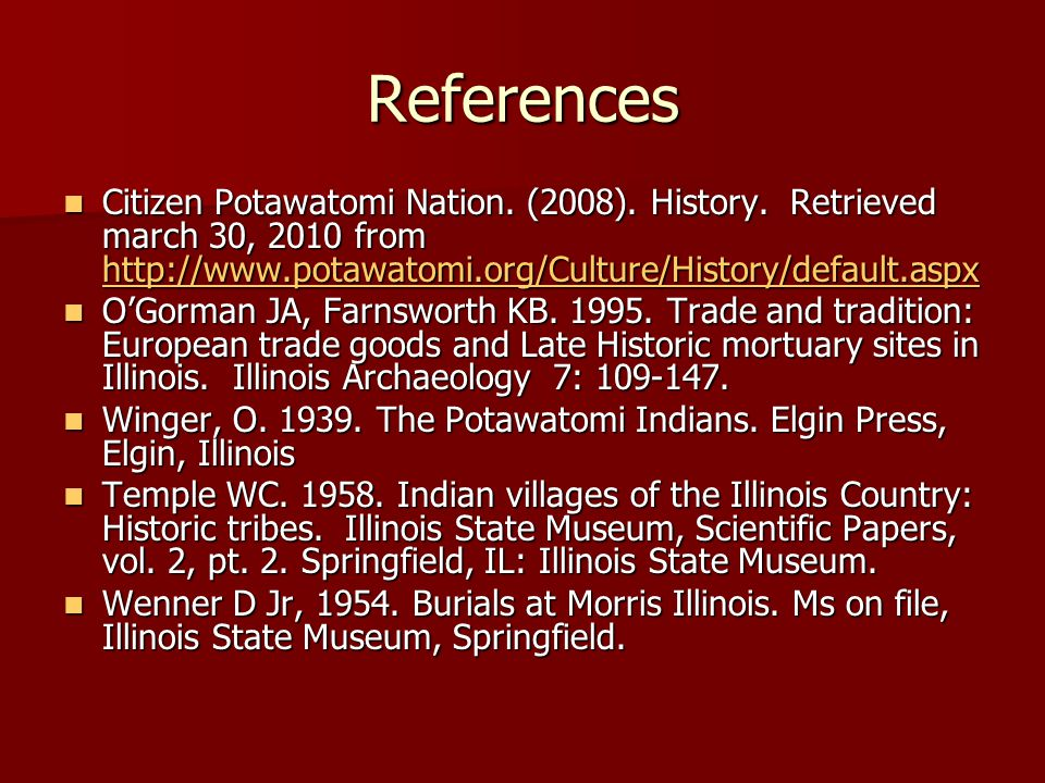 References Citizen Potawatomi Nation. (2008). History. Retrieved march 30, 2010 from http://www.potawatomi.org/Culture/History/default.aspx Citizen Po