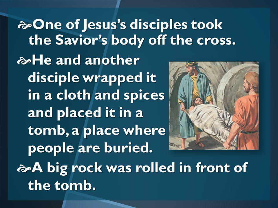 WWWWhen He died, an earthquake broke huge rocks into pieces.