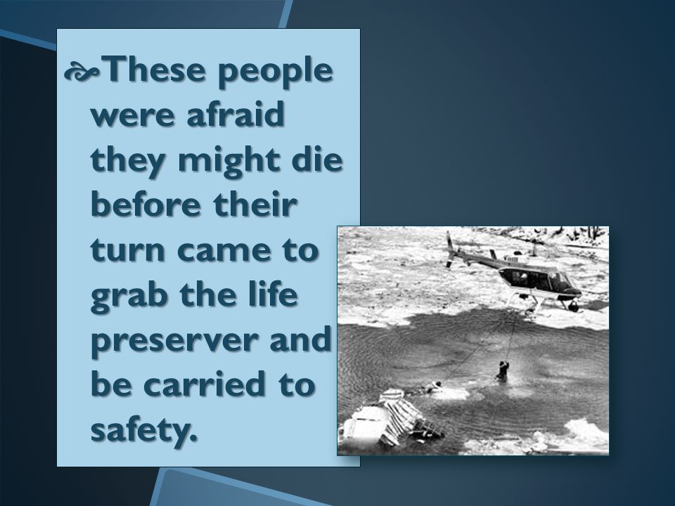  Many people were killed, but six people hung on to the plane's tail while men in a helicopter threw them a life preserver.
