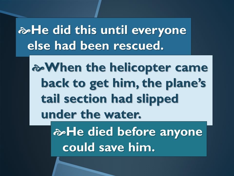 EEEEvery time the rescuers lowered the life preserver to one man, he passed it to someone else so the other person could be rescued first.