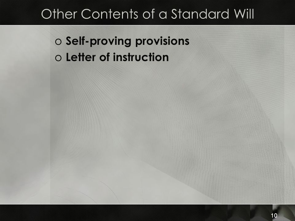Other Contents of a Standard Will o Self-proving provisions o Letter of instruction 10