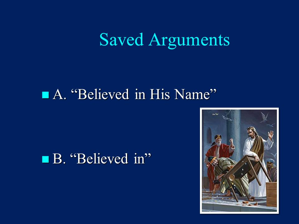 """Saved Arguments A. """"Believed in His Name"""" A. """"Believed in His Name"""" B. """"Believed in"""" B. """"Believed in"""""""