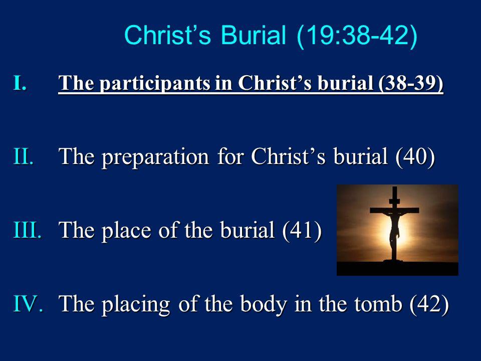 I. The Participants in Christ's Burial (19:38-39) A. Joseph of Arimathea (38) B. Nicodemus (39)
