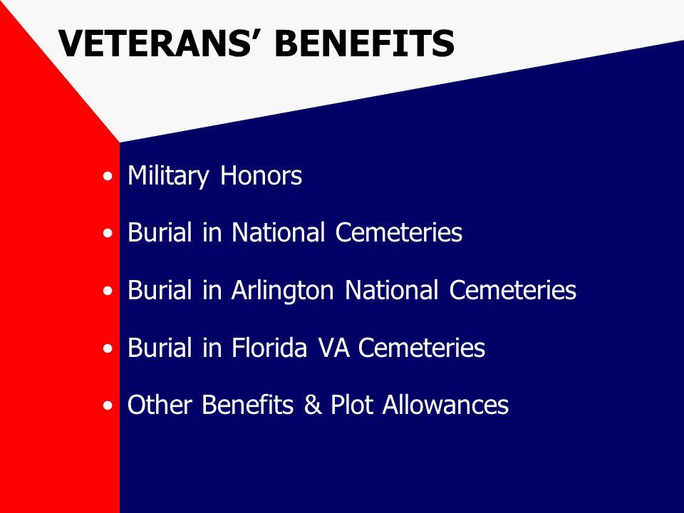 VETERANS' BENEFITS Military Honors Burial in National Cemeteries Burial in Arlington National Cemeteries Burial in Florida VA Cemeteries Other Benefits & Plot Allowances