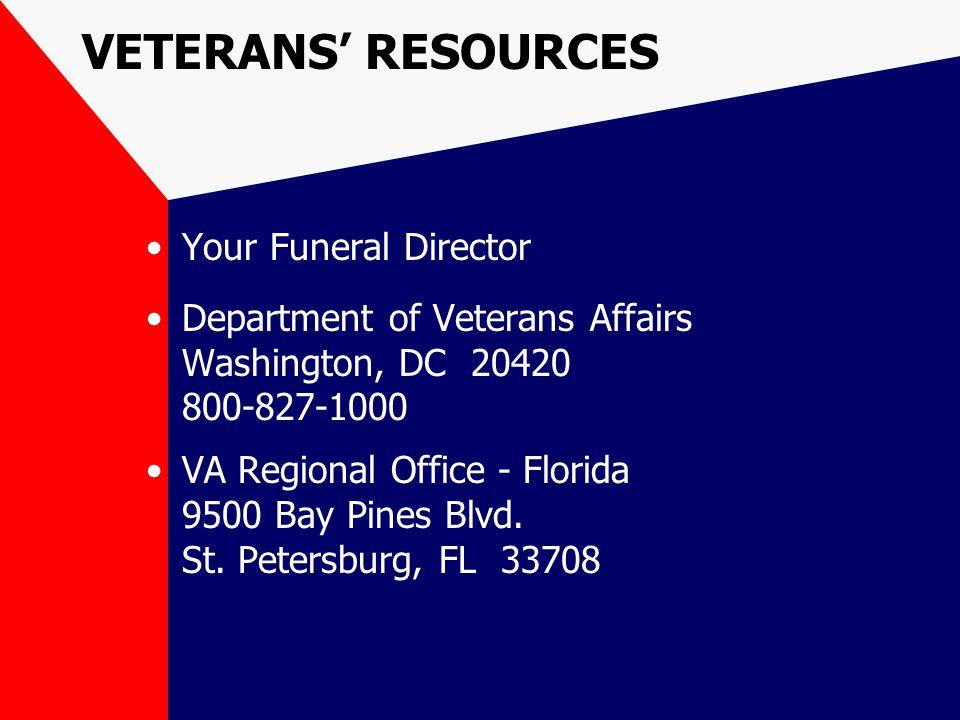 VETERANS' RESOURCES Your Funeral Director Department of Veterans Affairs Washington, DC 20420 800-827-1000 VA Regional Office - Florida 9500 Bay Pines Blvd.