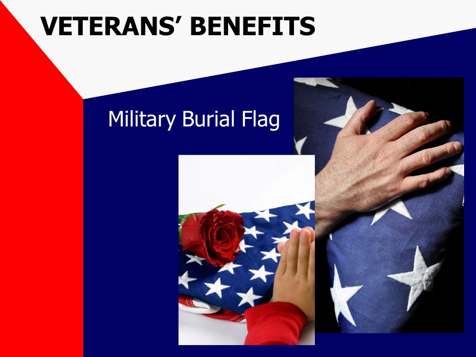 VETERANS' BENEFITS Military Burial Flag
