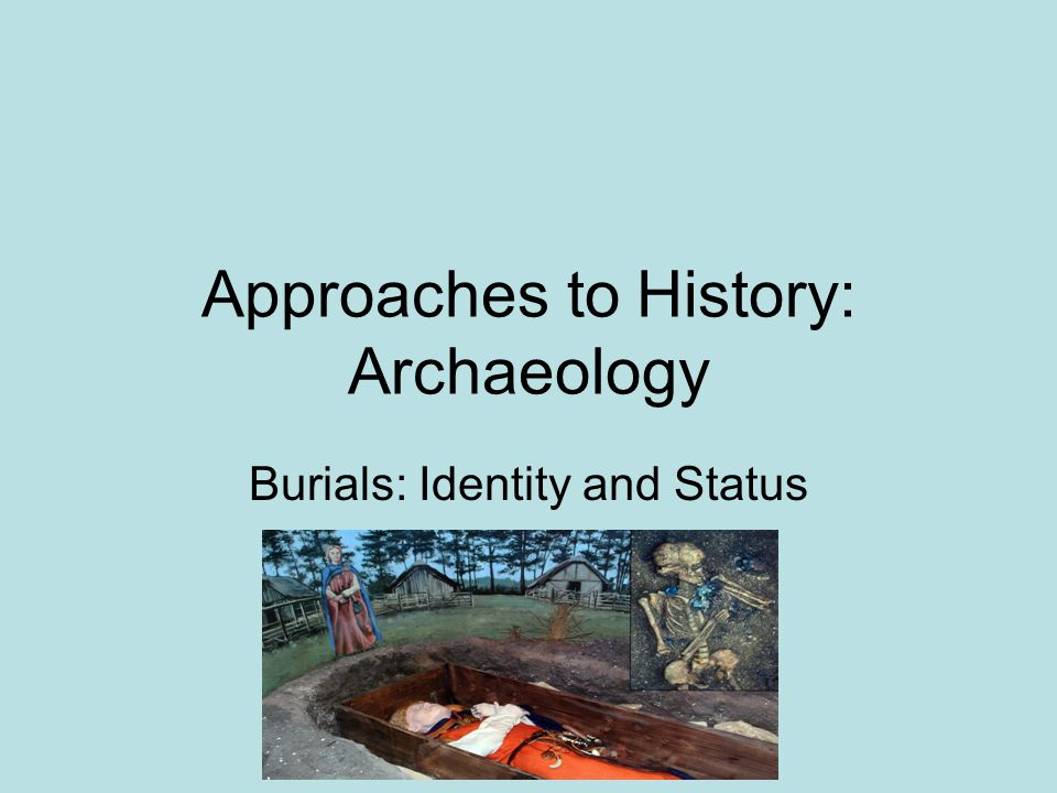 Approaches to History: Archaeology Burials: Identity and Status