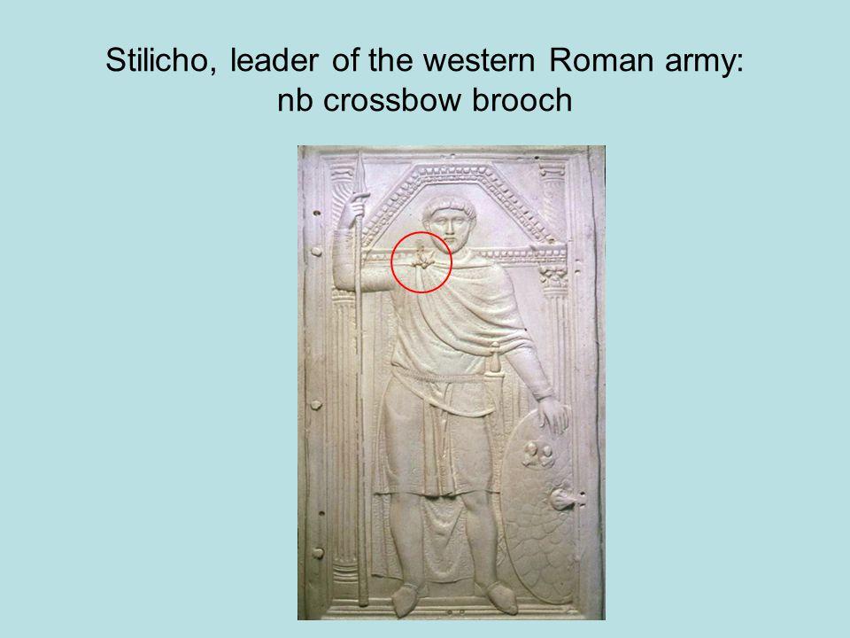 Stilicho, leader of the western Roman army: nb crossbow brooch