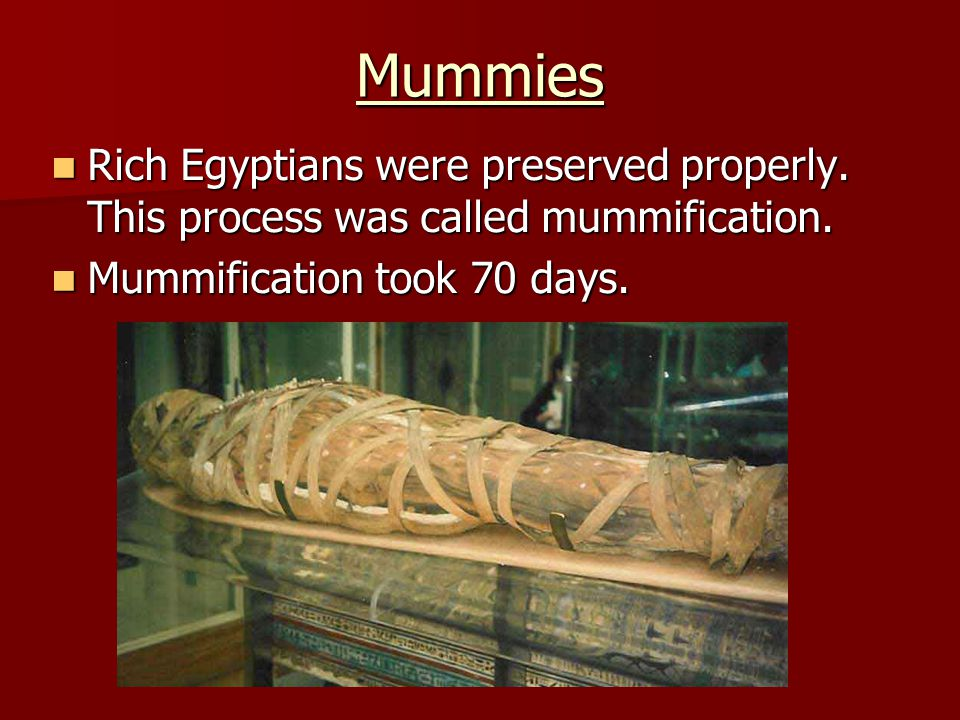 Mummies Rich Egyptians were preserved properly. This process was called mummification. Rich Egyptians were preserved properly. This process was called