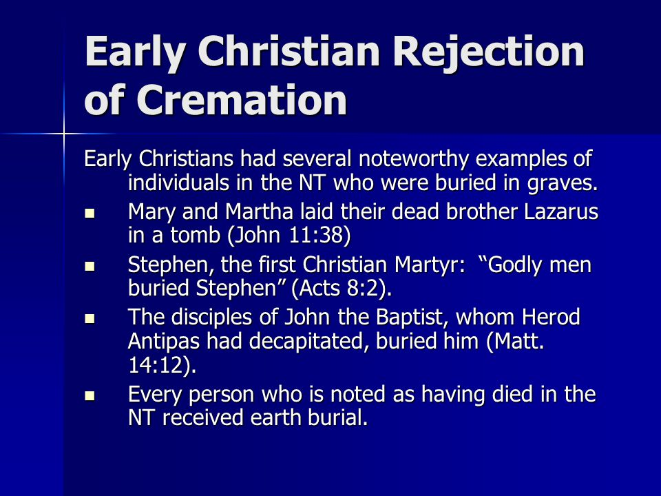 Early Christian Rejection of Cremation Early Christians had several noteworthy examples of individuals in the NT who were buried in graves.
