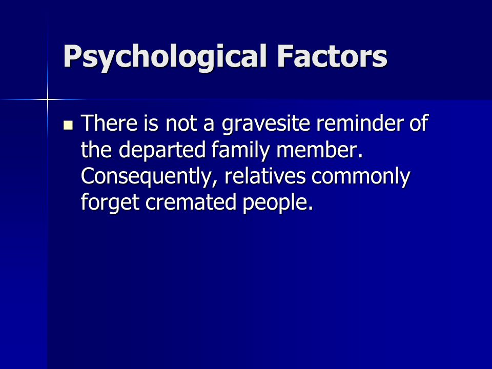Psychological Factors There is not a gravesite reminder of the departed family member.