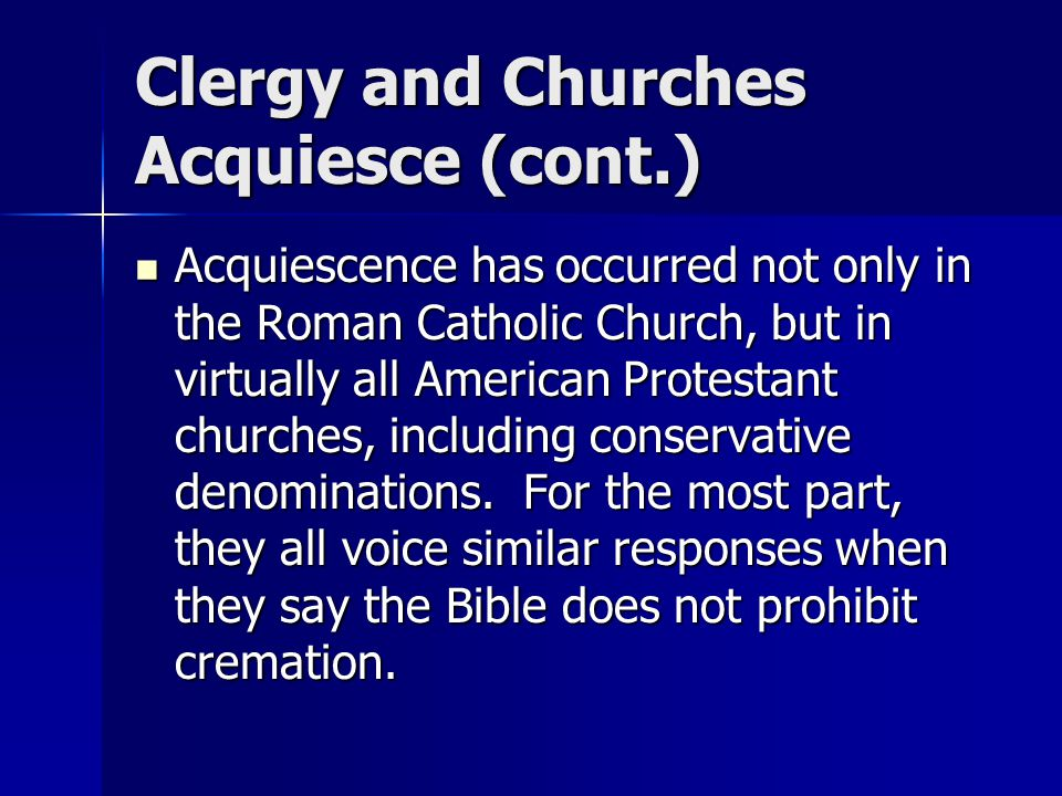Clergy and Churches Acquiesce (cont.) Acquiescence has occurred not only in the Roman Catholic Church, but in virtually all American Protestant churches, including conservative denominations.