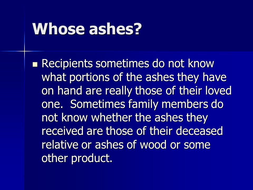 Whose ashes.