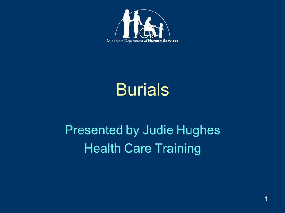 1 Burials Presented by Judie Hughes Health Care Training