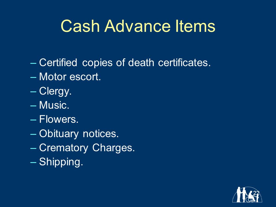 22 Cash Advance Items –Certified copies of death certificates.