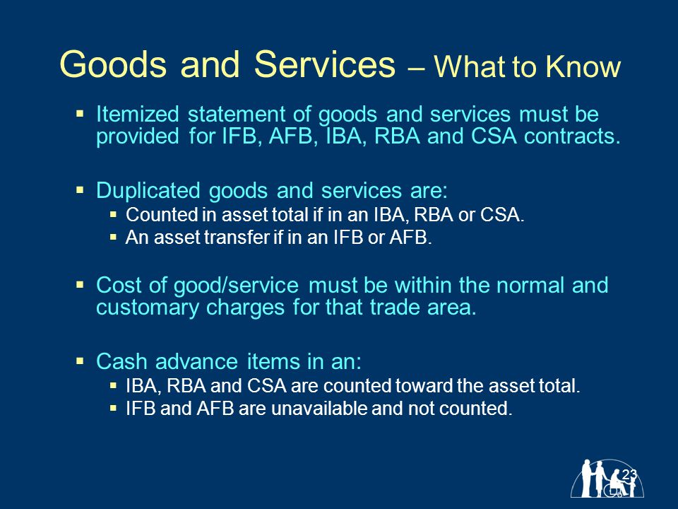 23 Goods and Services – What to Know  Itemized statement of goods and services must be provided for IFB, AFB, IBA, RBA and CSA contracts.