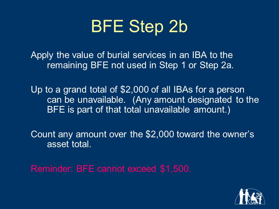 36 BFE Step 2b Apply the value of burial services in an IBA to the remaining BFE not used in Step 1 or Step 2a.