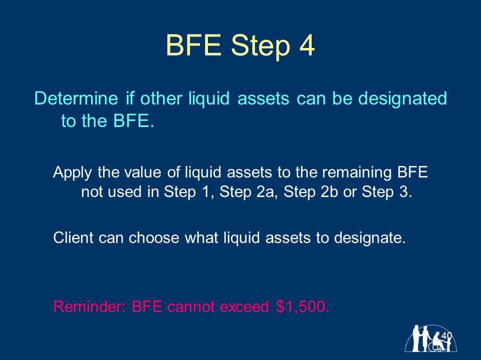 40 BFE Step 4 Determine if other liquid assets can be designated to the BFE.