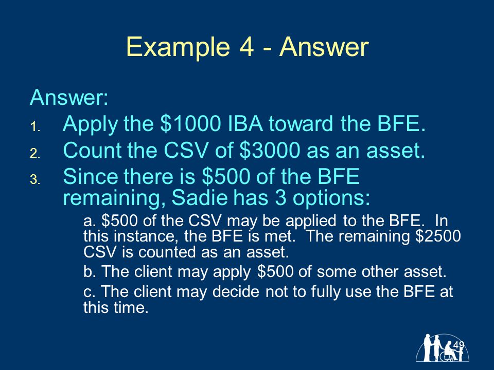 49 Example 4 - Answer Answer: 1. Apply the $1000 IBA toward the BFE.
