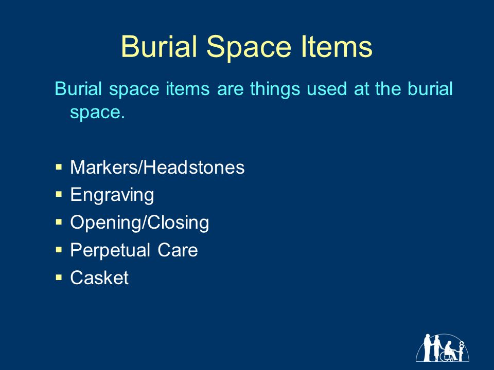 8 Burial Space Items Burial space items are things used at the burial space.