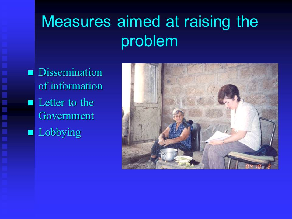 Measures aimed at raising the problem Dissemination of information Dissemination of information Letter to the Government Letter to the Government Lobbying Lobbying
