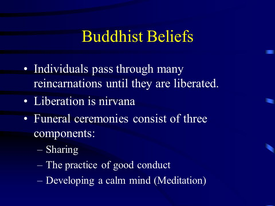 Buddhist Beliefs Individuals pass through many reincarnations until they are liberated.