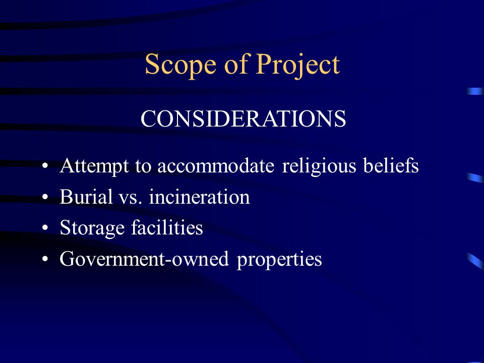 Scope of Project Attempt to accommodate religious beliefs Burial vs.