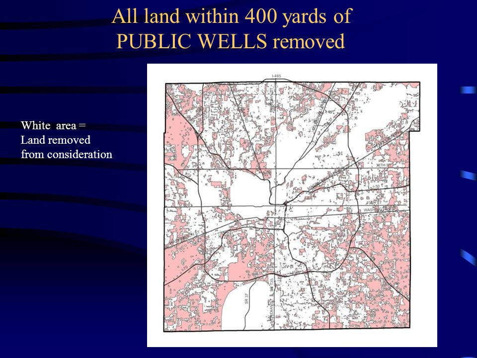 All land within 400 yards of PUBLIC WELLS removed White area = Land removed from consideration