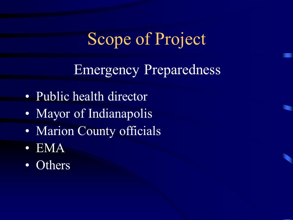 Scope of Project Public health director Mayor of Indianapolis Marion County officials EMA Others Emergency Preparedness