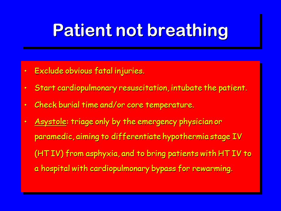Patient not breathing Exclude obvious fatal injuries.Exclude obvious fatal injuries. Start cardiopulmonary resuscitation, intubate the patient.Start c