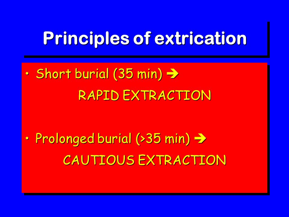 Principles of extrication Short burial (35 min) Short burial (35 min)  RAPID EXTRACTION Prolonged burial (>35 min) Prolonged burial (>35 min)  CAU