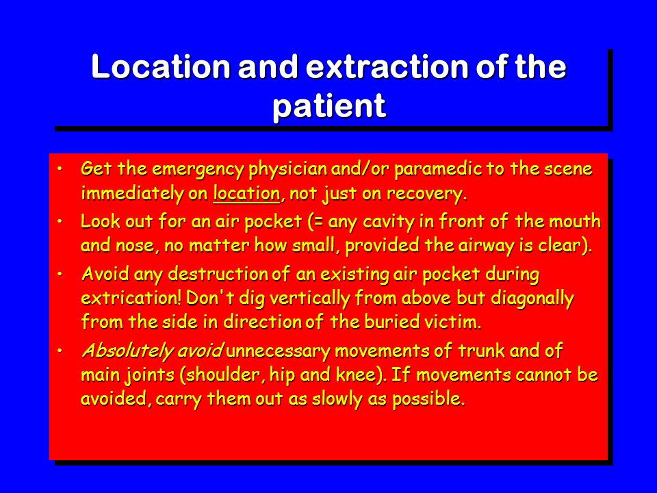 Location and extraction of the patient Get the emergency physician and/or paramedic to the scene immediately on location, not just on recovery.Get the emergency physician and/or paramedic to the scene immediately on location, not just on recovery.