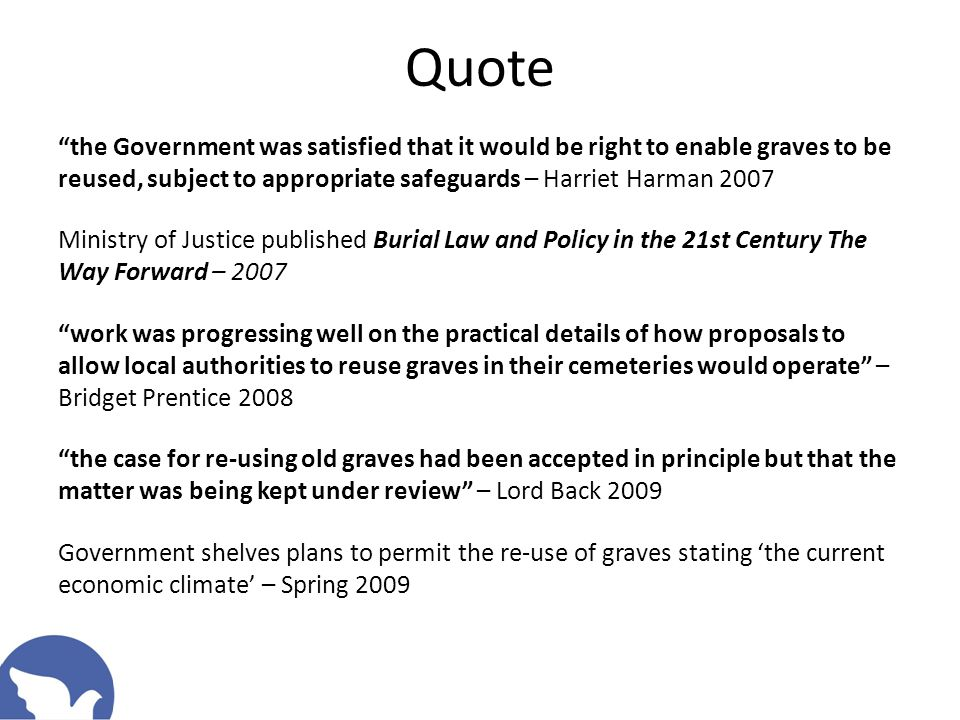 "Quote ""the Government was satisfied that it would be right to enable graves to be reused, subject to appropriate safeguards – Harriet Harman 2007 Mini"