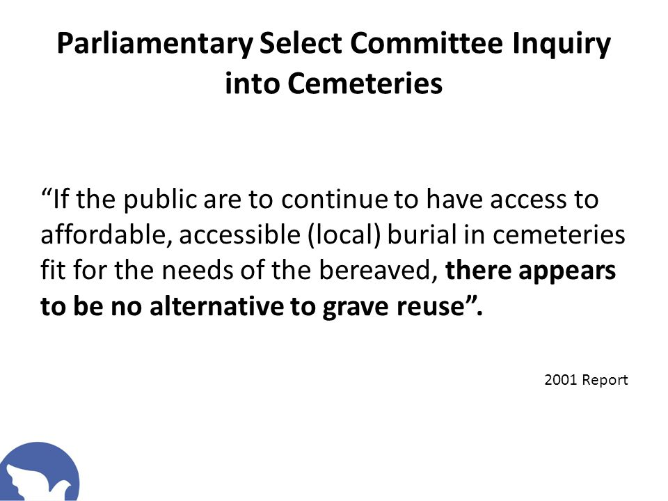 "Parliamentary Select Committee Inquiry into Cemeteries ""If the public are to continue to have access to affordable, accessible (local) burial in cemet"