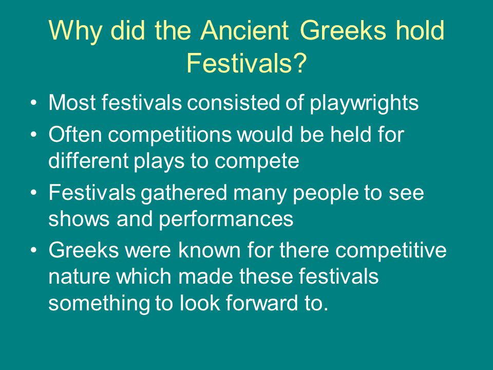 Why did the Ancient Greeks hold Festivals.