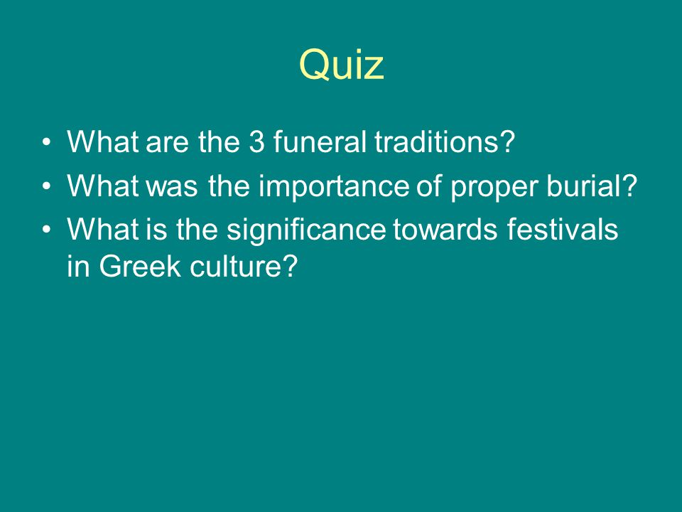 Quiz What are the 3 funeral traditions. What was the importance of proper burial.