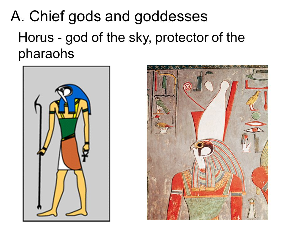 Horus - god of the sky, protector of the pharaohs A. Chief gods and goddesses
