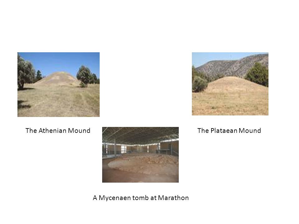 The Athenian MoundThe Plataean Mound A Mycenaen tomb at Marathon