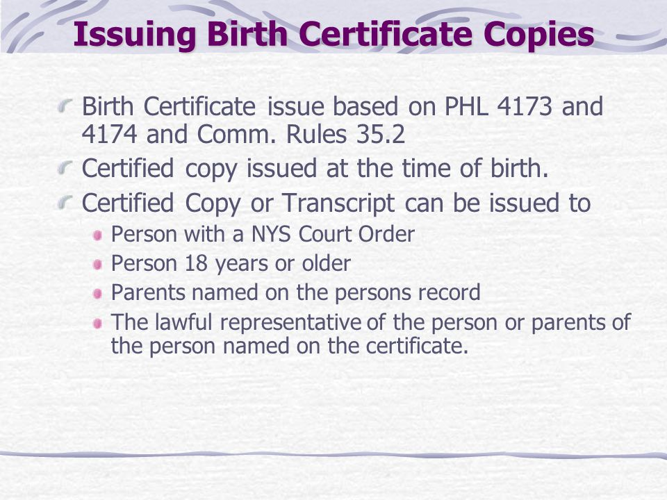 Issuing Birth Certificate Copies Birth Certificate issue based on PHL 4173 and 4174 and Comm. Rules 35.2 Certified copy issued at the time of birth. C