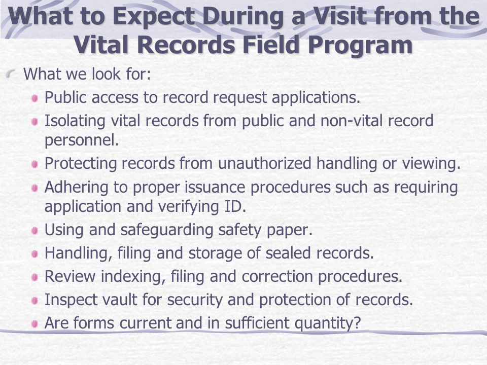 What to Expect During a Visit from the Vital Records Field Program What we look for: Public access to record request applications. Isolating vital rec